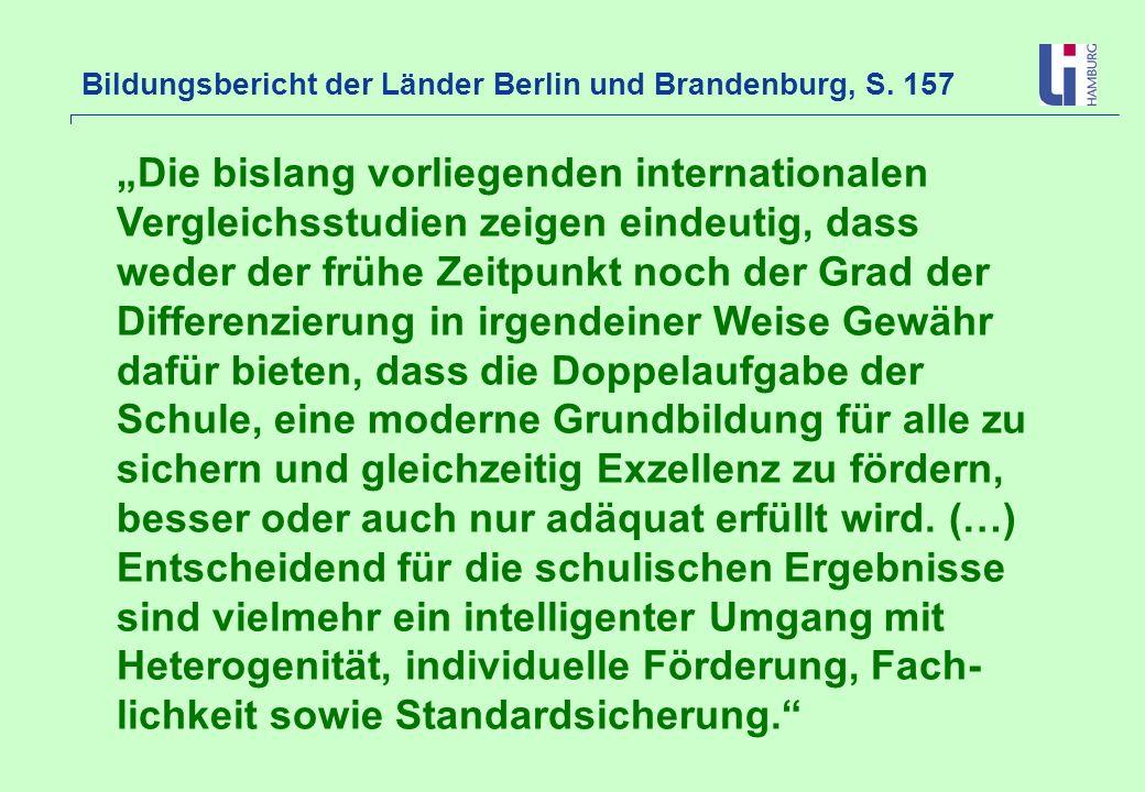 Bildungsbericht der Länder Berlin und Brandenburg, S. 157 Die bislang vorliegenden internationalen Vergleichsstudien zeigen eindeutig, dass weder der