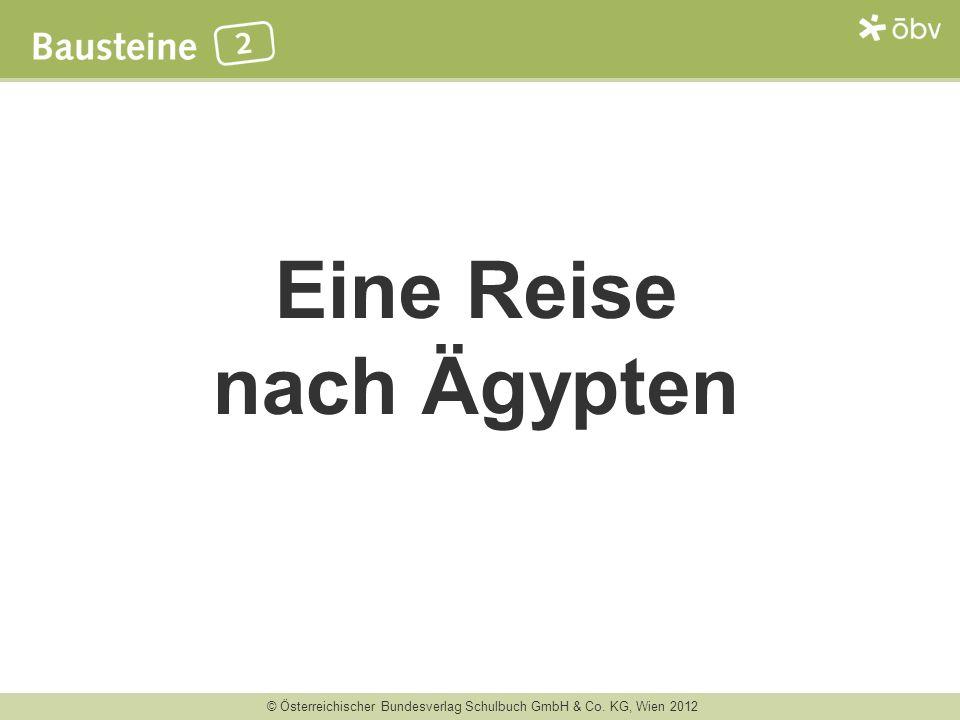 © Österreichischer Bundesverlag Schulbuch GmbH & Co. KG, Wien 2012 Eine Reise nach Ägypten
