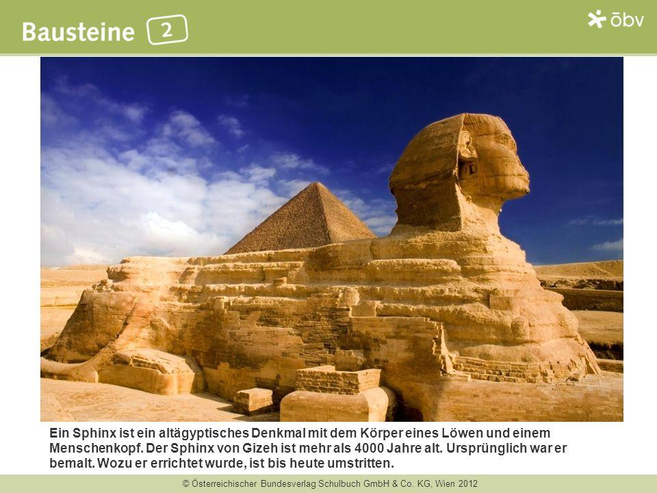 © Österreichischer Bundesverlag Schulbuch GmbH & Co. KG, Wien 2012 Ein Sphinx ist ein altägyptisches Denkmal mit dem Körper eines Löwen und einem Mens