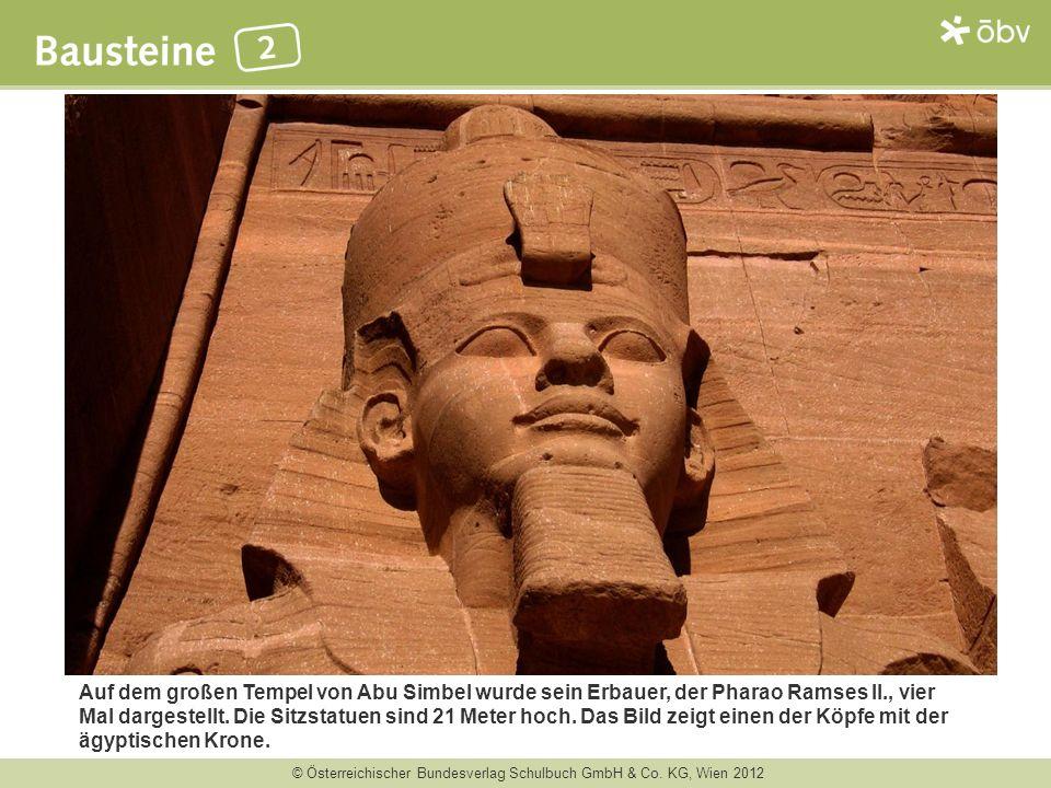 © Österreichischer Bundesverlag Schulbuch GmbH & Co. KG, Wien 2012 Auf dem großen Tempel von Abu Simbel wurde sein Erbauer, der Pharao Ramses II., vie