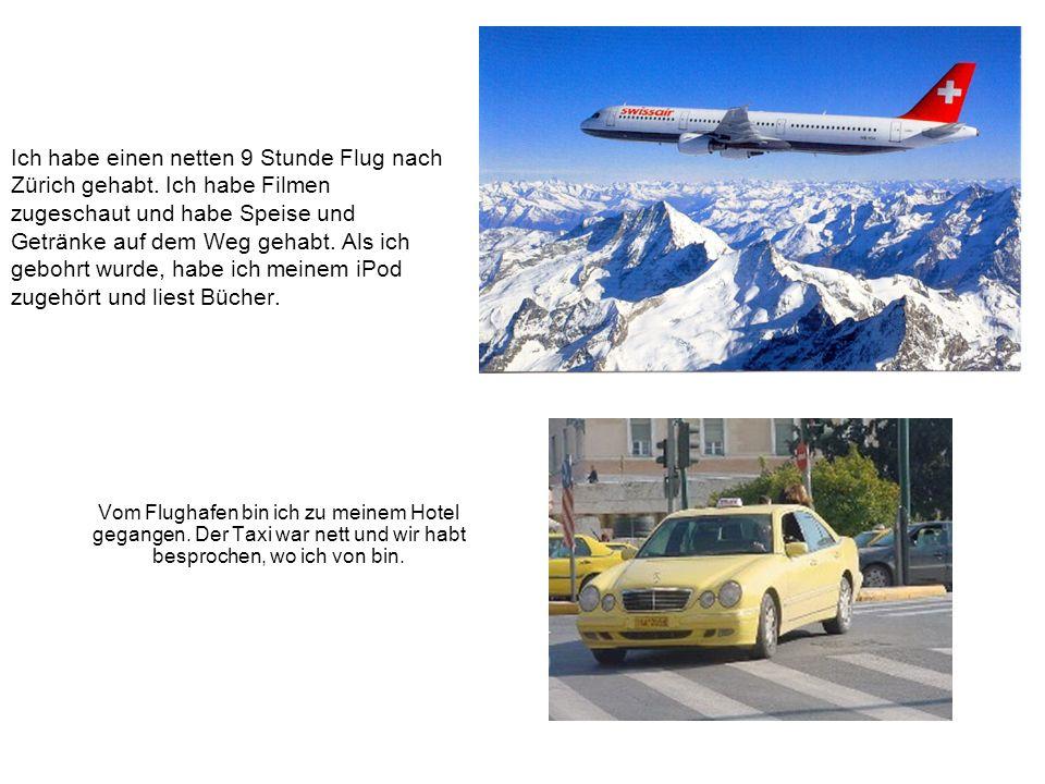 Ich habe einen netten 9 Stunde Flug nach Zürich gehabt.