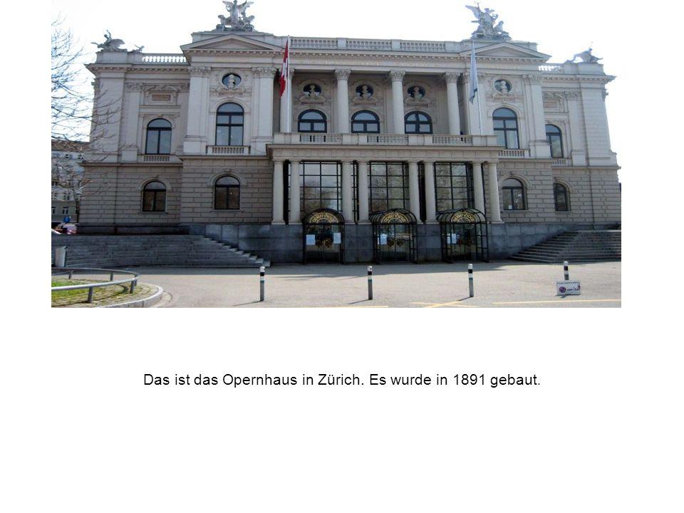 Das ist das Opernhaus in Zürich. Es wurde in 1891 gebaut.