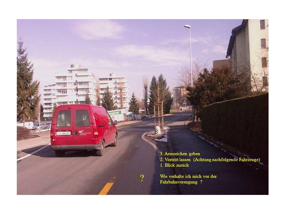 3.Armzeichen geben 2. Vortritt lassen (Achtung nachfolgende Fahrzeuge) 1.