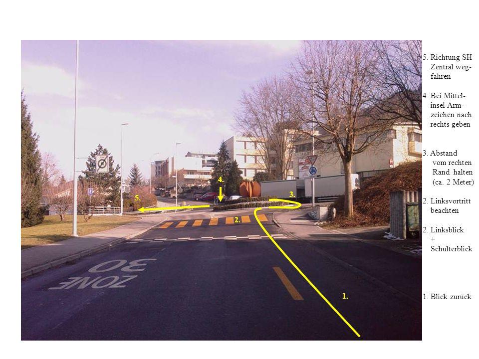 5.Richtung SH Zentral weg- fahren 4. Bei Mittel- insel Arm- zeichen nach rechts geben 3.