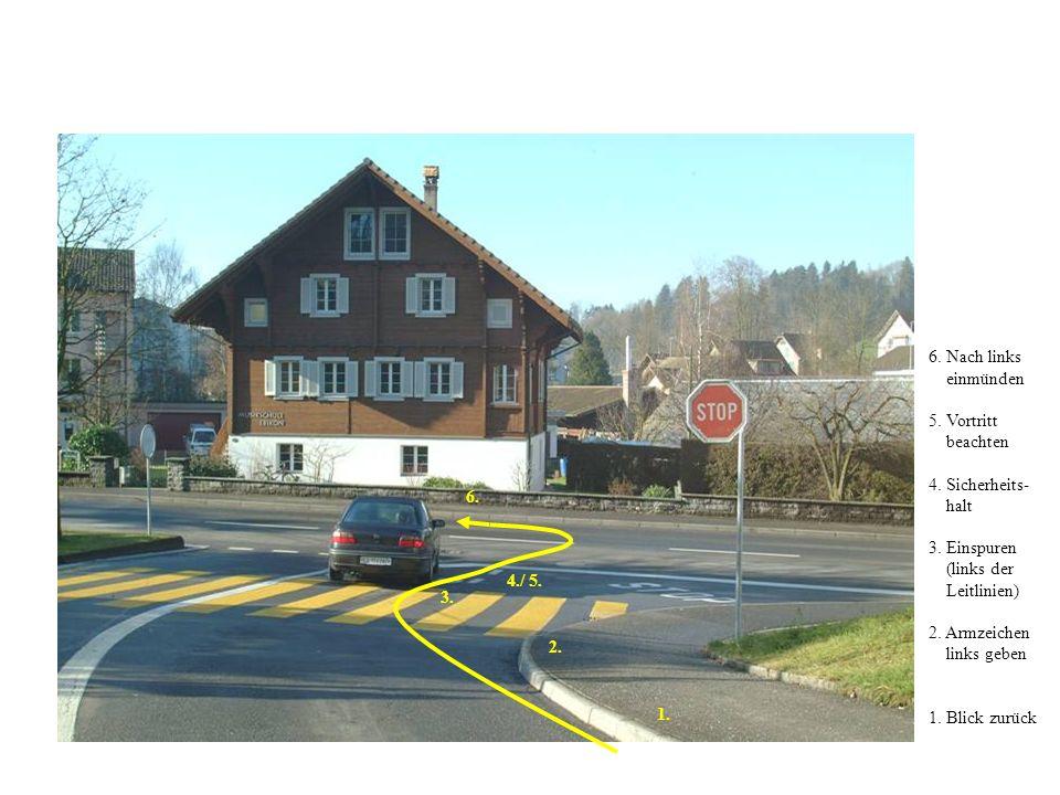 6.Nach links einmünden 5. Vortritt beachten 4. Sicherheits- halt 3.
