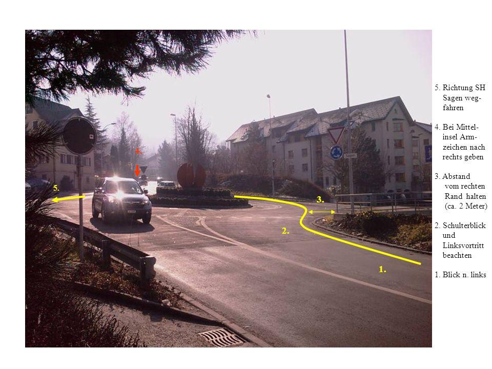 5.Richtung SH Sagen weg- fahren 4. Bei Mittel- insel Arm- zeichen nach rechts geben 3.