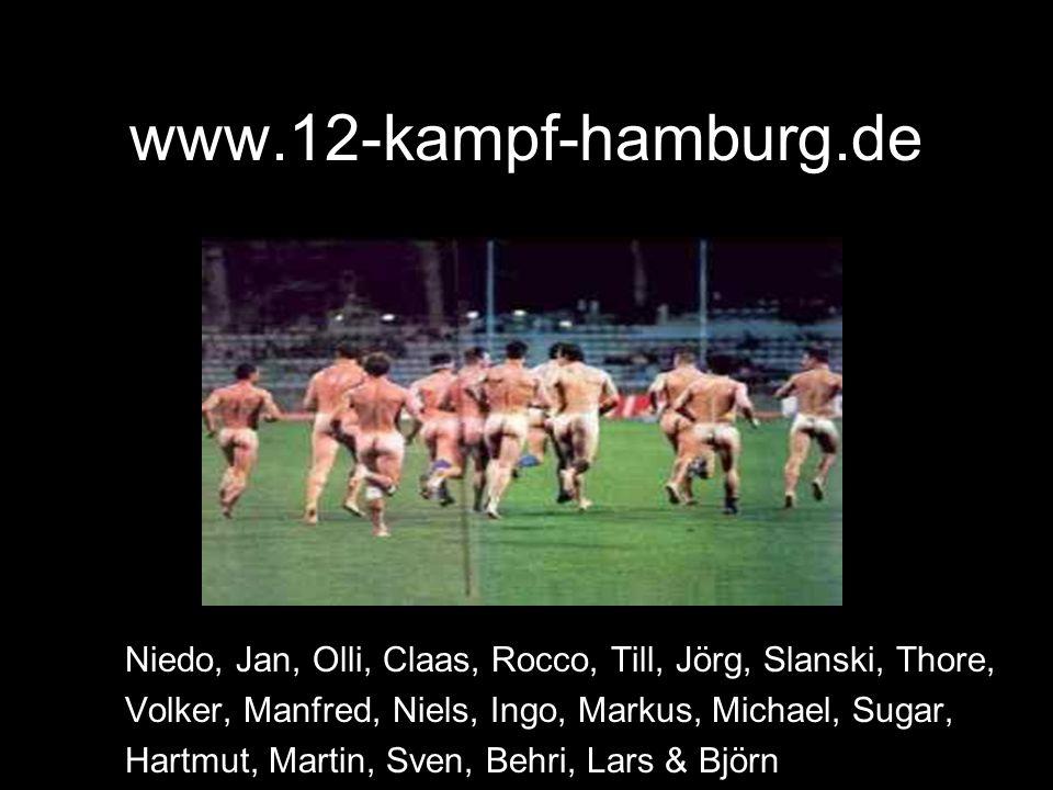 www.12-kampf-hamburg.de Niedo, Jan, Olli, Claas, Rocco, Till, Jörg, Slanski, Thore, Volker, Manfred, Niels, Ingo, Markus, Michael, Sugar, Hartmut, Martin, Sven, Behri, Lars & Björn