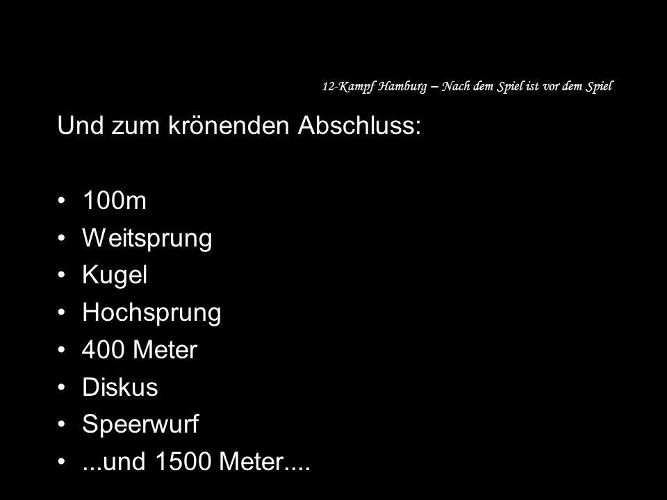 12-Kampf Hamburg – Nach dem Spiel ist vor dem Spiel Und zum krönenden Abschluss: 100m Weitsprung Kugel Hochsprung 400 Meter Diskus Speerwurf...und 1500 Meter....