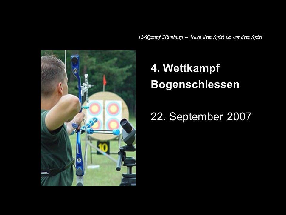4. Wettkampf Bogenschiessen 22. September 2007 12-Kampf Hamburg – Nach dem Spiel ist vor dem Spiel