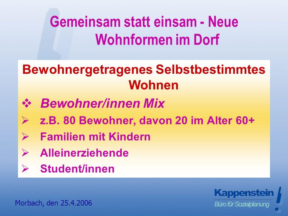 Morbach, den 24.4.20067 gemeinsam statt einsam Vallendar Gemeinsam statt einsam - Neue Wohnformen im Dorf Bewohnergetragenes Selbstbestimmtes Wohnen Bewohner/innen Mix z.B.