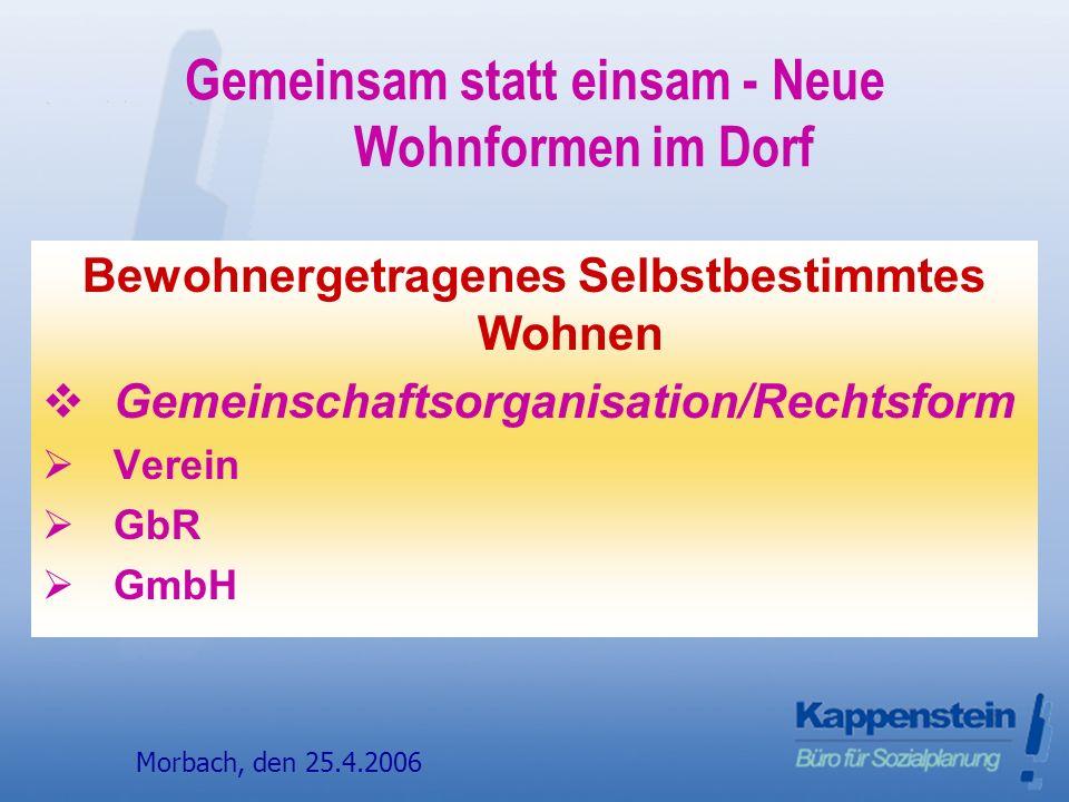 Morbach, den 24.4.20068 gemeinsam statt einsam Vallendar Gemeinsam statt einsam - Neue Wohnformen im Dorf Bewohnergetragenes Selbstbestimmtes Wohnen Gemeinschaftsorganisation/Rechtsform Verein GbR GmbH Morbach, den 25.4.2006