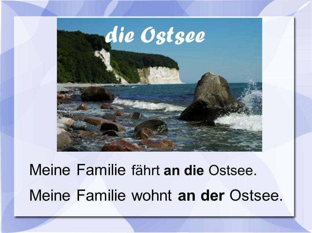 Meine Familie fährt an die Ostsee. Meine Familie wohnt an der Ostsee. die Ostsee