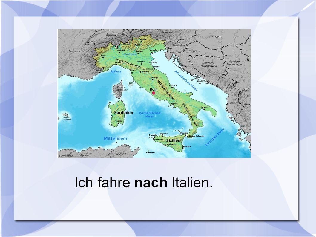 Ich fahre nach Italien.