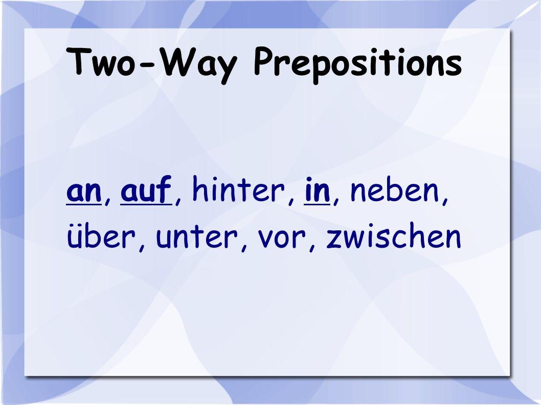 Two-Way Prepositions an, auf, hinter, in, neben, über, unter, vor, zwischen