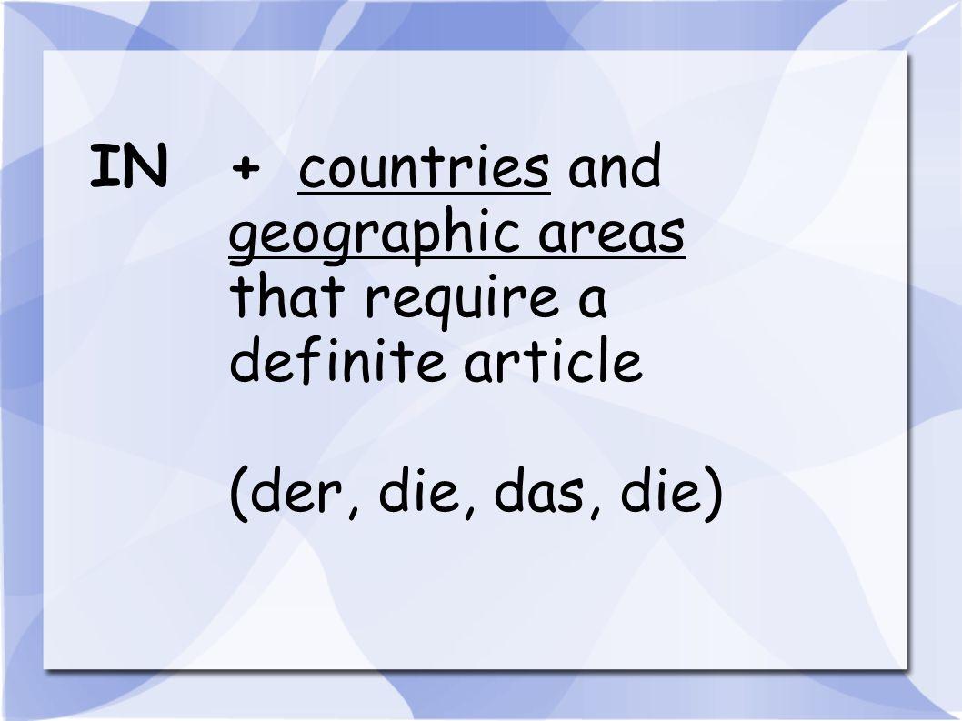 zum Beispiel: die Schweiz die Turkei die Niederlande der Irak die Karibik die USA (pl) die Alpen (pl)