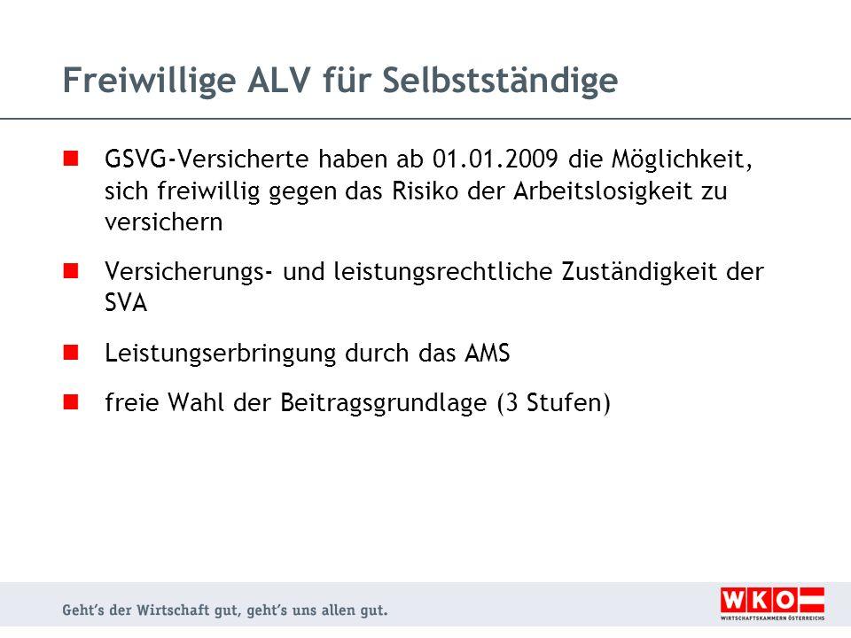 Freiwillige ALV für Selbstständige GSVG-Versicherte haben ab 01.01.2009 die Möglichkeit, sich freiwillig gegen das Risiko der Arbeitslosigkeit zu vers
