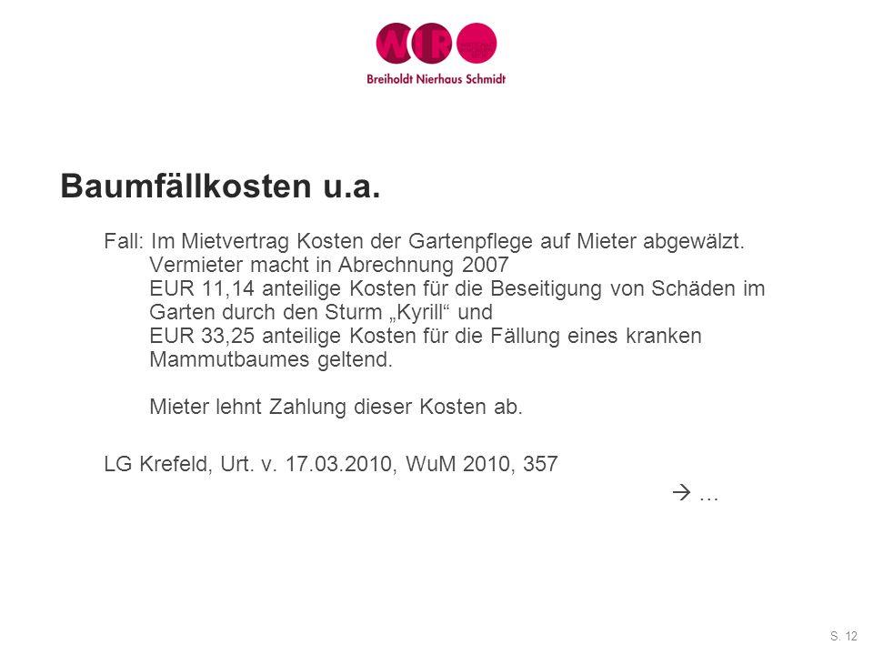 S. 12 Baumfällkosten u.a. Fall: Im Mietvertrag Kosten der Gartenpflege auf Mieter abgewälzt. Vermieter macht in Abrechnung 2007 EUR 11,14 anteilige Ko