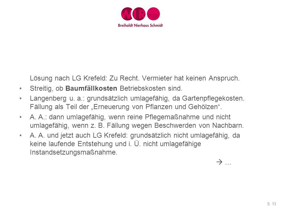 S. 13 Lösung nach LG Krefeld: Zu Recht. Vermieter hat keinen Anspruch. Streitig, ob Baumfällkosten Betriebskosten sind. Langenberg u. a.: grundsätzlic
