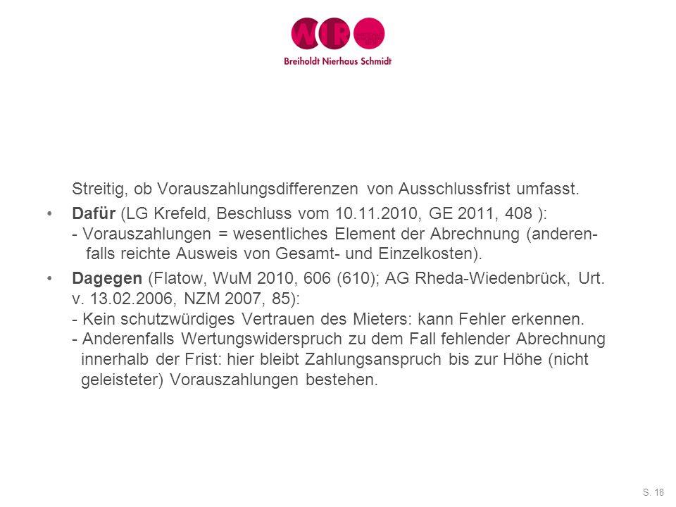 S. 18 Streitig, ob Vorauszahlungsdifferenzen von Ausschlussfrist umfasst. Dafür (LG Krefeld, Beschluss vom 10.11.2010, GE 2011, 408 ): - Vorauszahlung