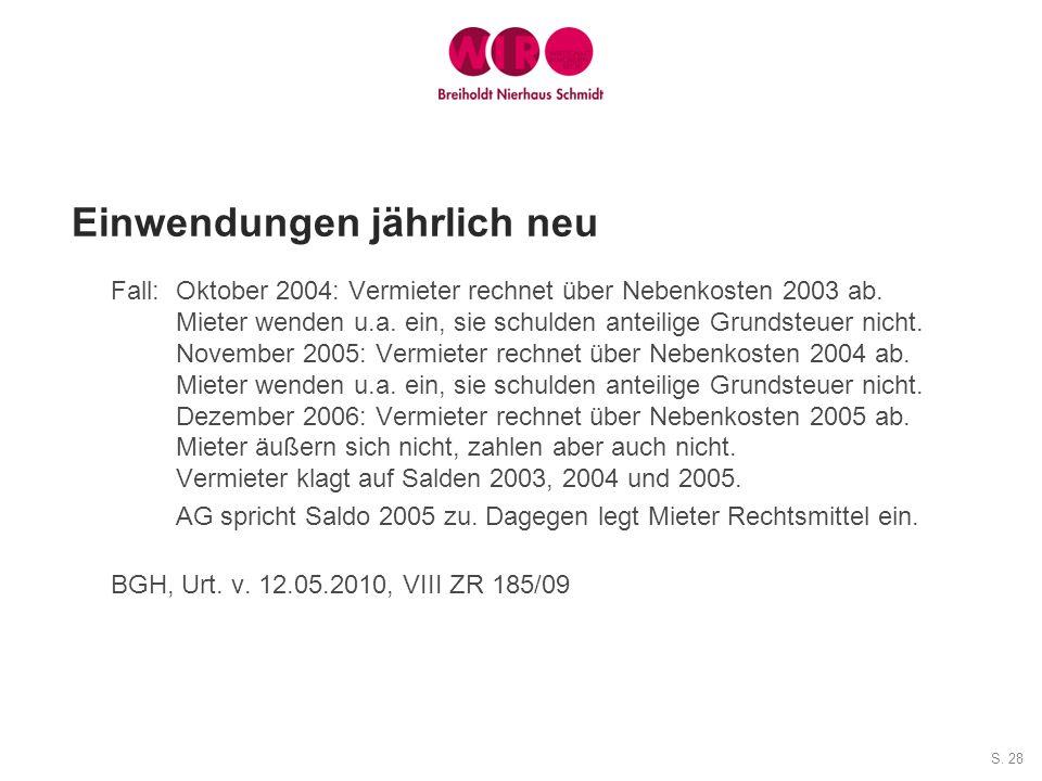 S. 28 Einwendungen jährlich neu Fall:Oktober 2004: Vermieter rechnet über Nebenkosten 2003 ab. Mieter wenden u.a. ein, sie schulden anteilige Grundste