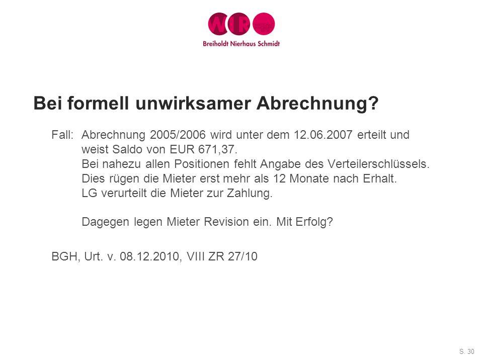 S. 30 Bei formell unwirksamer Abrechnung? Fall:Abrechnung 2005/2006 wird unter dem 12.06.2007 erteilt und weist Saldo von EUR 671,37. Bei nahezu allen