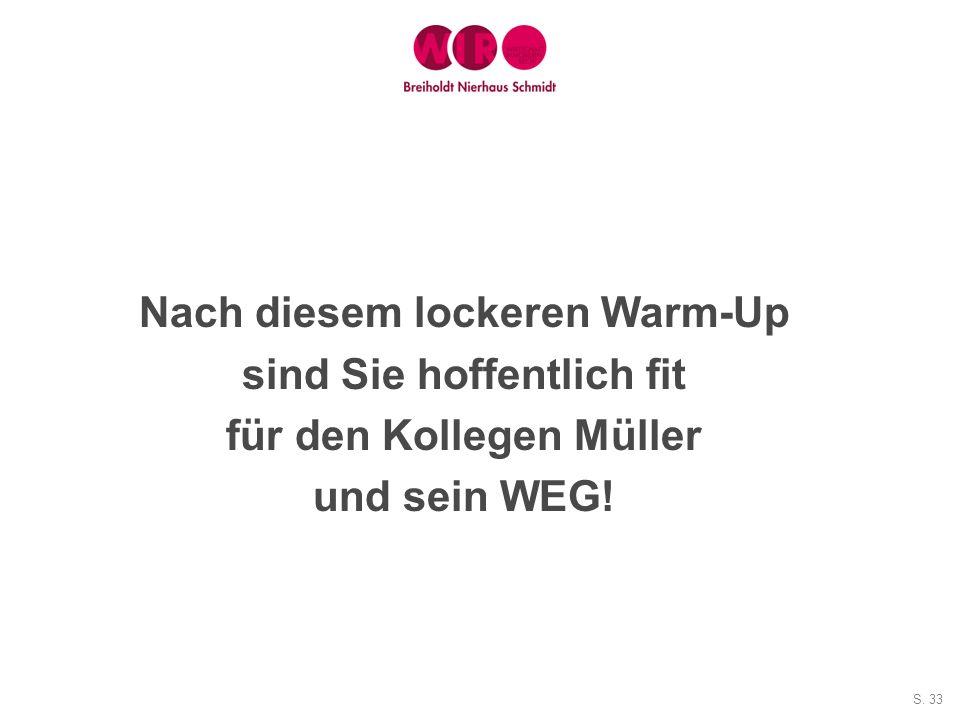 S. 33 Nach diesem lockeren Warm-Up sind Sie hoffentlich fit für den Kollegen Müller und sein WEG!