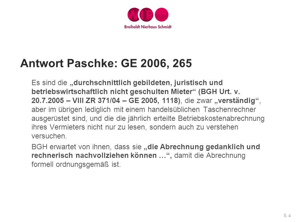 S. 4 Antwort Paschke: GE 2006, 265 Es sind die durchschnittlich gebildeten, juristisch und betriebswirtschaftlich nicht geschulten Mieter (BGH Urt. v.