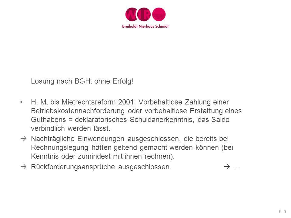 S. 9 Lösung nach BGH: ohne Erfolg! H. M. bis Mietrechtsreform 2001: Vorbehaltlose Zahlung einer Betriebskostennachforderung oder vorbehaltlose Erstatt
