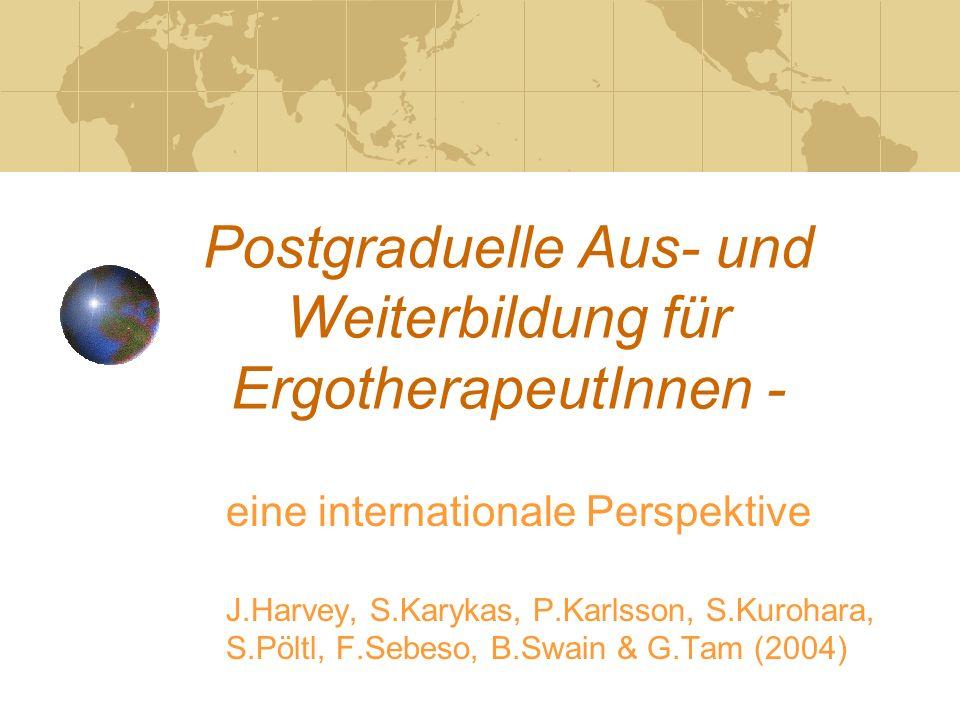 Postgraduelle Aus- und Weiterbildung für ErgotherapeutInnen - eine internationale Perspektive J.Harvey, S.Karykas, P.Karlsson, S.Kurohara, S.Pöltl, F.Sebeso, B.Swain & G.Tam (2004)