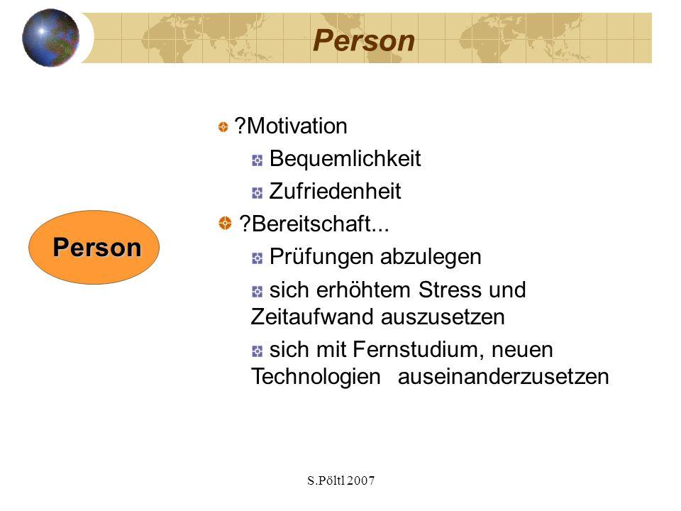 S.Pöltl 2007 Person ?Motivation Bequemlichkeit Zufriedenheit ?Bereitschaft...