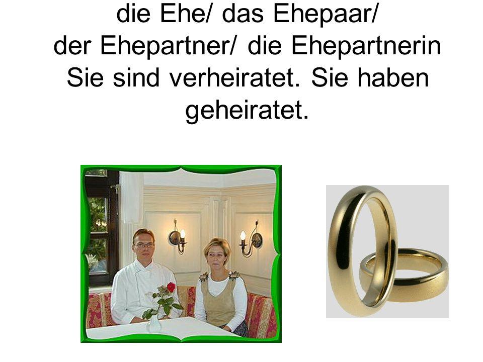 die Ehe/ das Ehepaar/ der Ehepartner/ die Ehepartnerin Sie sind verheiratet. Sie haben geheiratet.