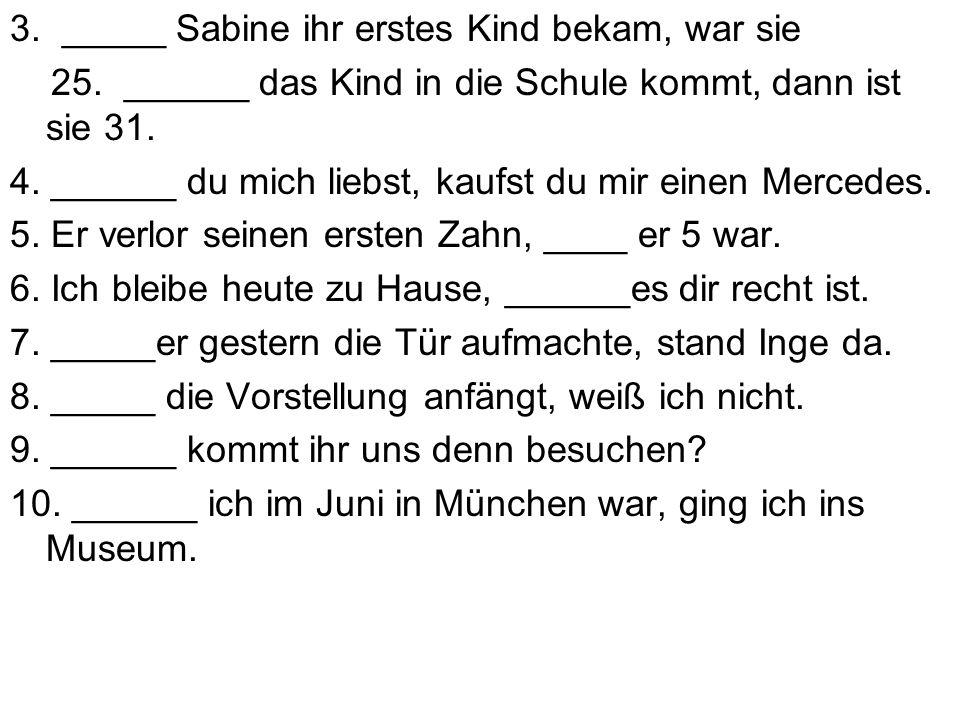 3. _____ Sabine ihr erstes Kind bekam, war sie 25.