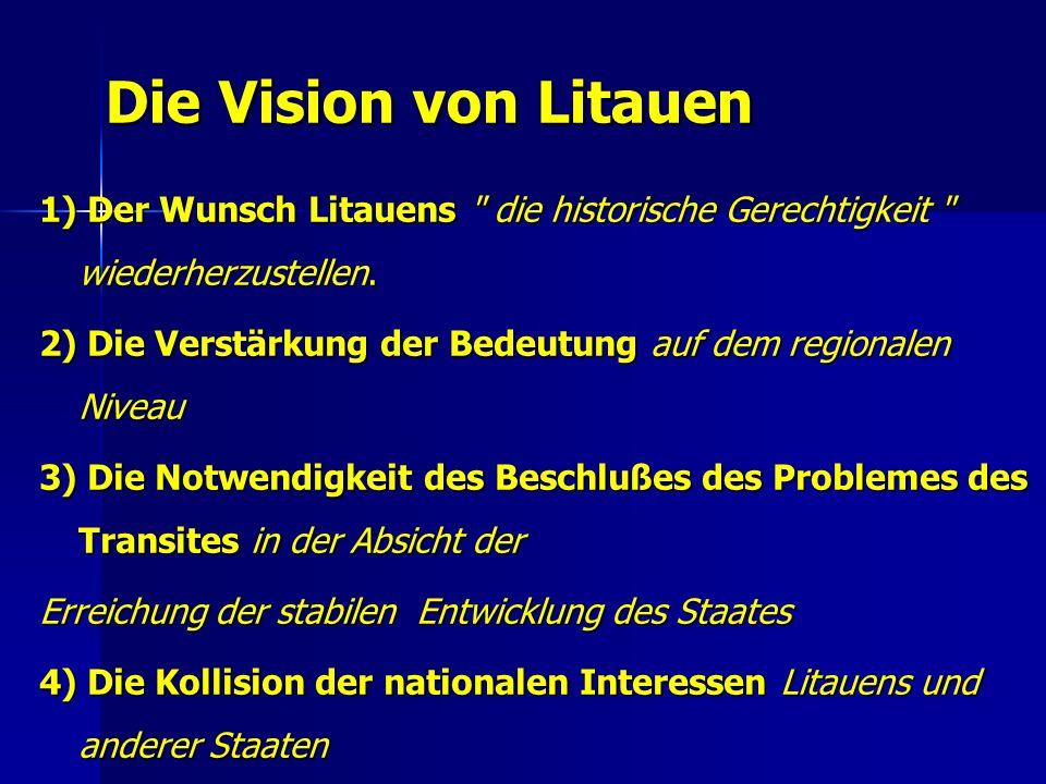 Die Vision von Litauen 1) Der Wunsch Litauens die historische Gerechtigkeit wiederherzustellen.