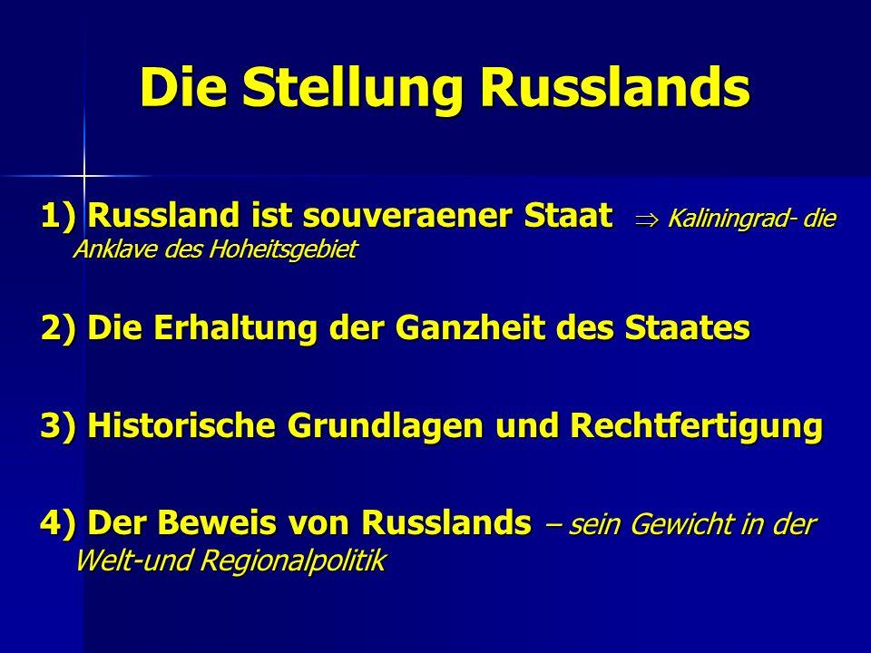 Die Position Deutschlands 1) Deutschland - die bewegende und treibende Kraft der EU 2) Geopolitischer Aspekt der Strebenen Deutschlands 3) Kaliningrad als das neue Objekt der Investitionen ( Die Verstärkung der Macht des Staates) 4) Der Beschluß des Problemes Kaliningrades auf dem Niveau der interstaatlichen Beziehungen