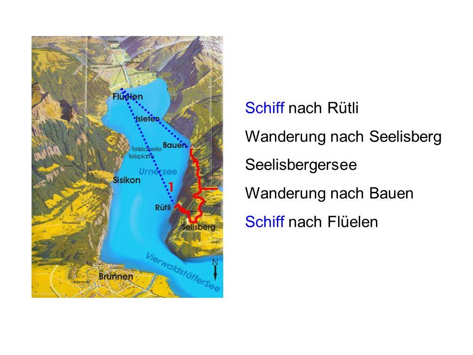 Schiff nach Rütli Wanderung nach Seelisberg Seelisbergersee Wanderung nach Bauen Schiff nach Flüelen