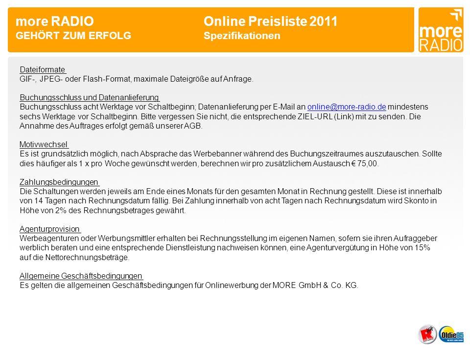 more RADIO Online Preisliste 2011 GEHÖRT ZUM ERFOLGSpezifikationen Dateiformate GIF-, JPEG- oder Flash-Format, maximale Dateigröße auf Anfrage.