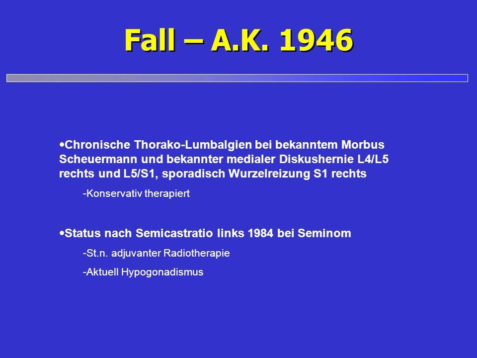 Fall – A.K. 1946 Chronische Thorako-Lumbalgien bei bekanntem Morbus Scheuermann und bekannter medialer Diskushernie L4/L5 rechts und L5/S1, sporadisch