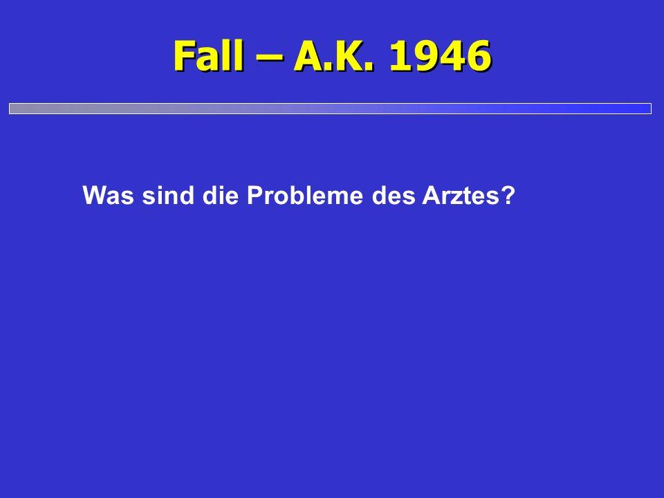 Fall – A.K. 1946 Was sind die Probleme des Arztes?