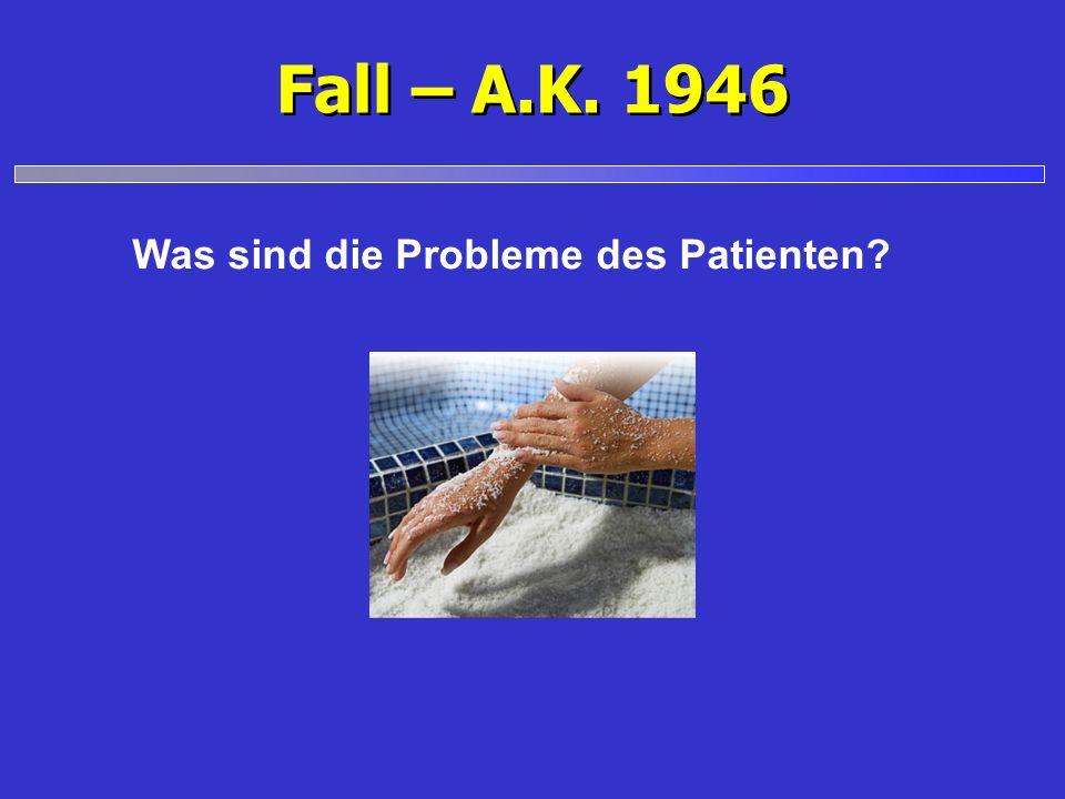 Fall – A.K. 1946 Was sind die Probleme des Patienten?