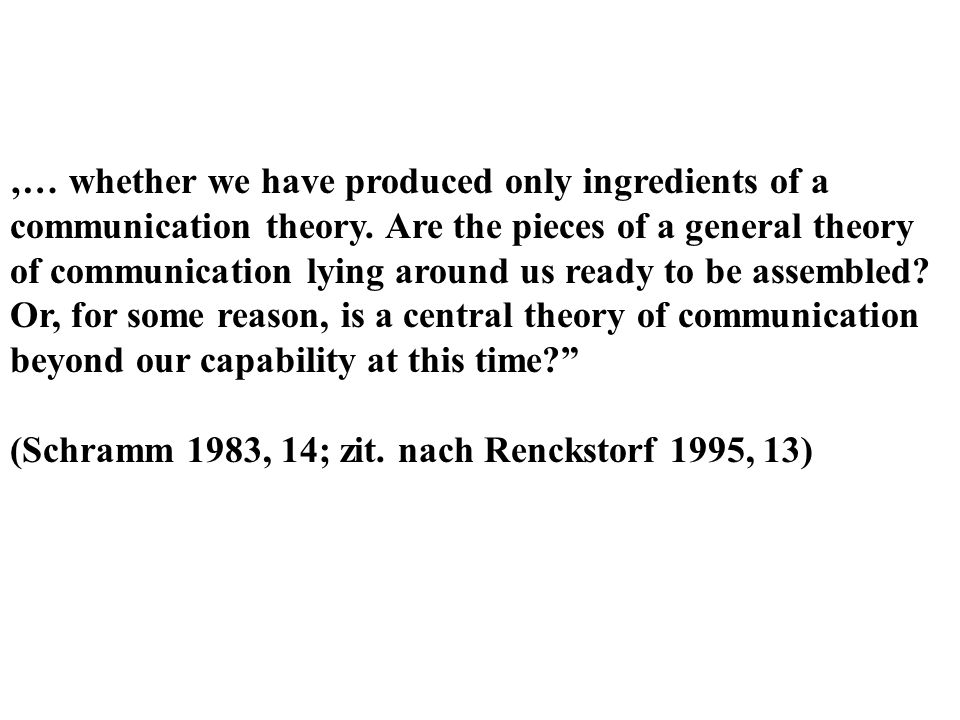 … whether we have produced only ingredients of a communication theory. Are the pieces of a general theory of communication lying around us ready to be