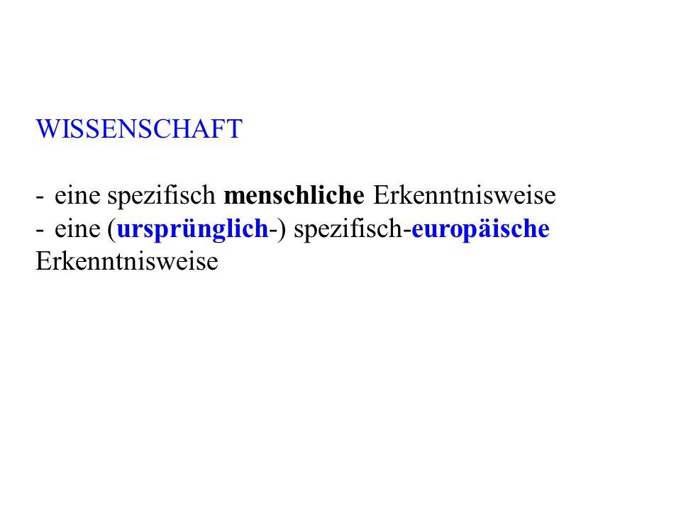 WISSENSCHAFT - eine spezifisch menschliche Erkenntnisweise - eine (ursprünglich-) spezifisch-europäische Erkenntnisweise