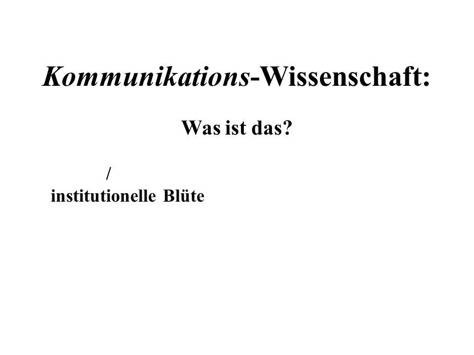 Kommunikations-Wissenschaft: Was ist das? / institutionelle Blüte