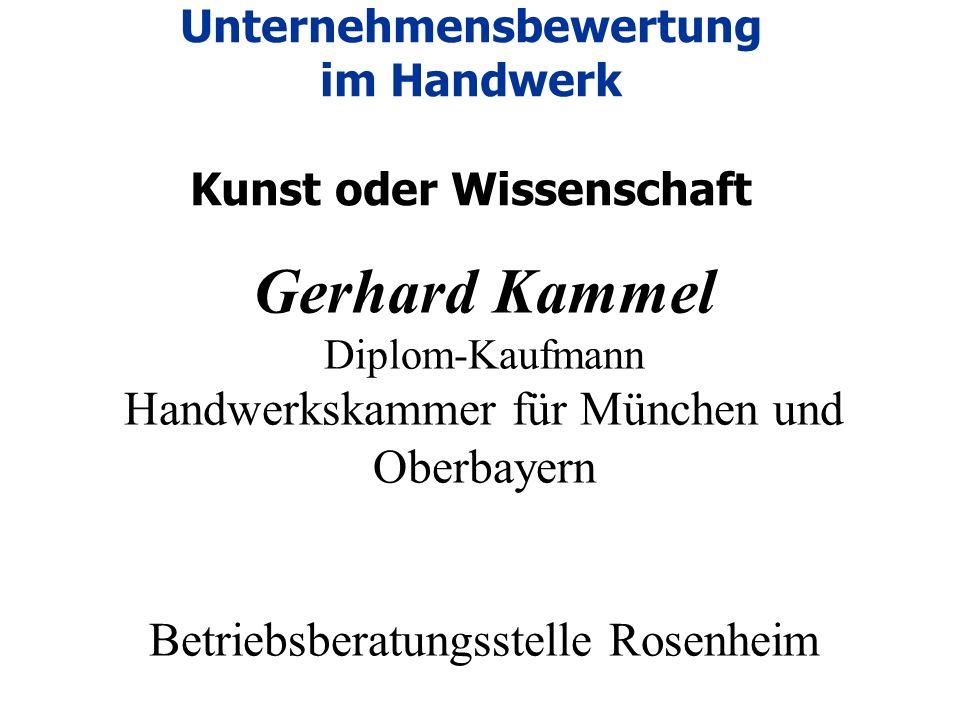 Gerhard Kammel Diplom-Kaufmann Handwerkskammer für München und Oberbayern Betriebsberatungsstelle Rosenheim Unternehmensbewertung im Handwerk Kunst oder Wissenschaft