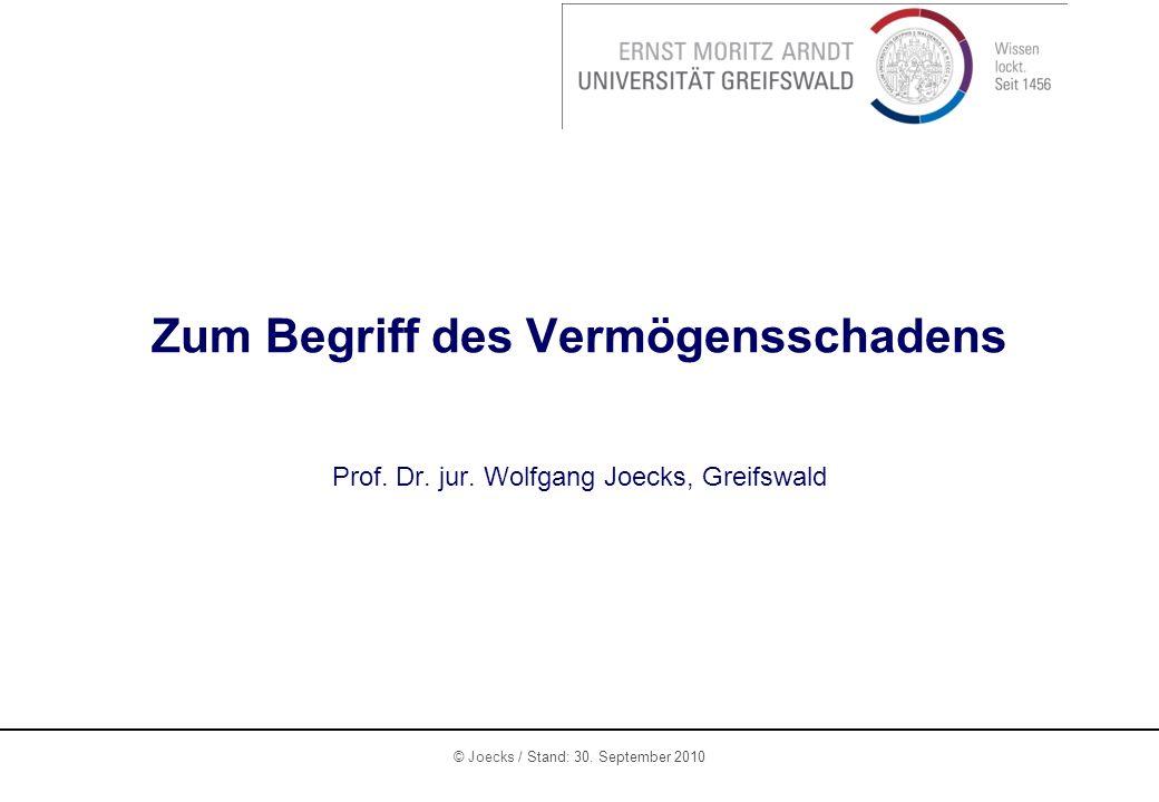 © Joecks / Stand: 30. September 2010 Zum Begriff des Vermögensschadens Prof. Dr. jur. Wolfgang Joecks, Greifswald