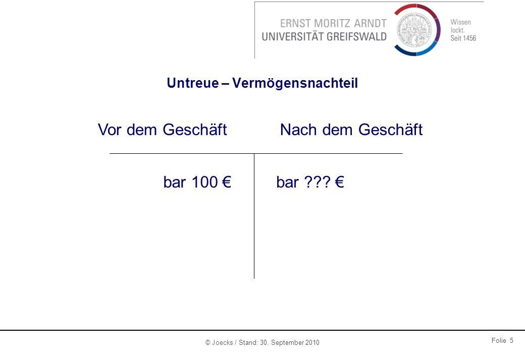 © Joecks / Stand: 30. September 2010 Folie 5 Untreue – Vermögensnachteil Vor dem GeschäftNach dem Geschäft bar 100 bar ???