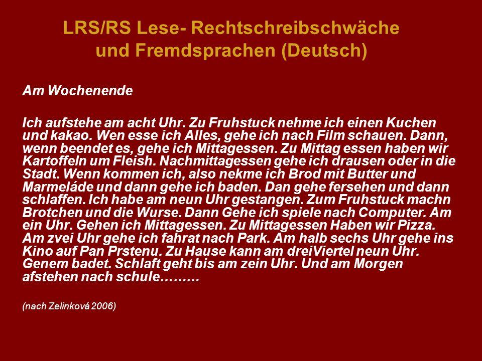 LRS/RS Lese- Rechtschreibschwäche und Fremdsprachen (Deutsch) Am Wochenende Ich aufstehe am acht Uhr. Zu Fruhstuck nehme ich einen Kuchen und kakao. W