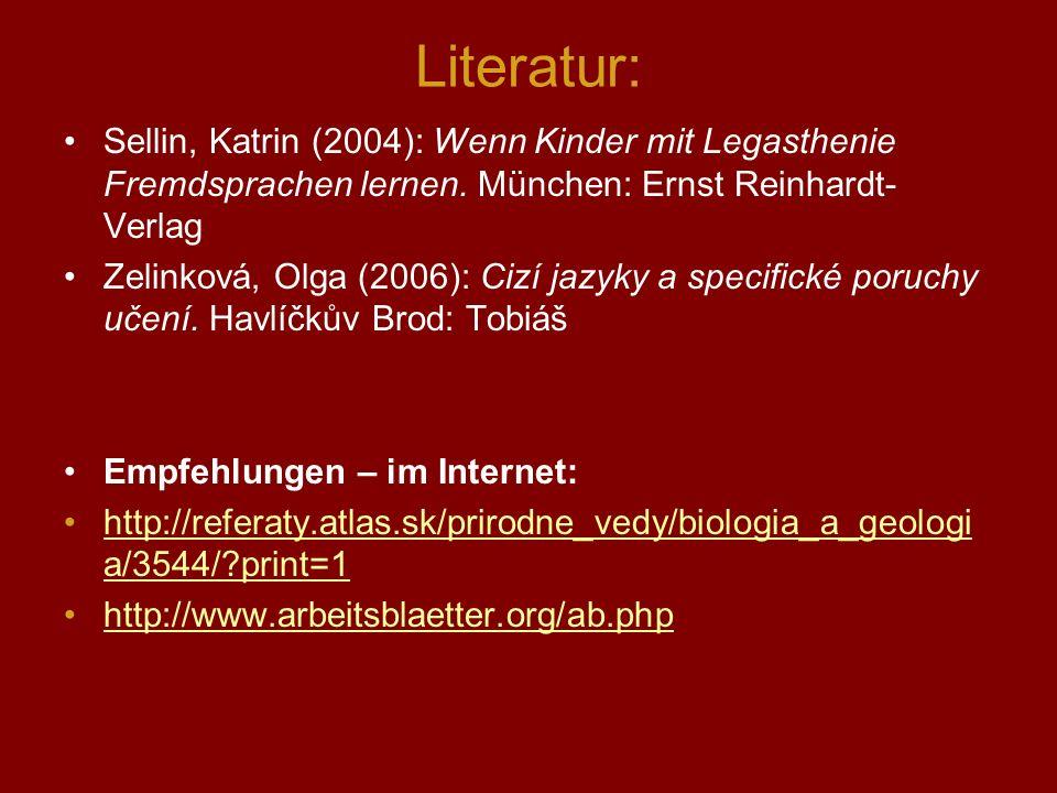Literatur: Sellin, Katrin (2004): Wenn Kinder mit Legasthenie Fremdsprachen lernen. München: Ernst Reinhardt- Verlag Zelinková, Olga (2006): Cizí jazy