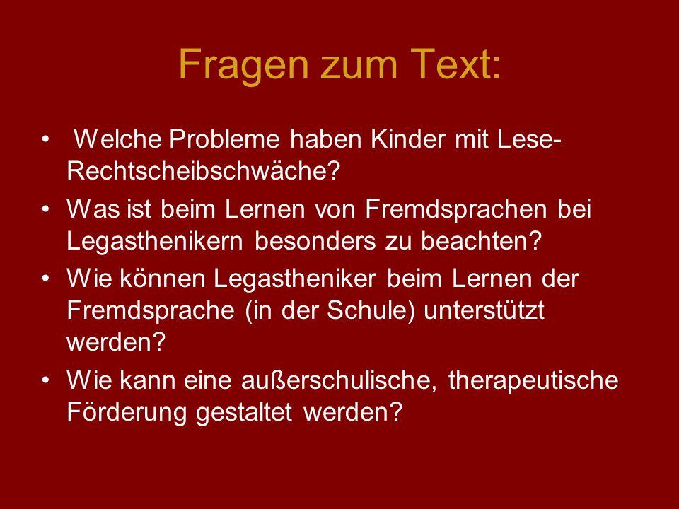 Fragen zum Text: Welche Probleme haben Kinder mit Lese- Rechtscheibschwäche? Was ist beim Lernen von Fremdsprachen bei Legasthenikern besonders zu bea