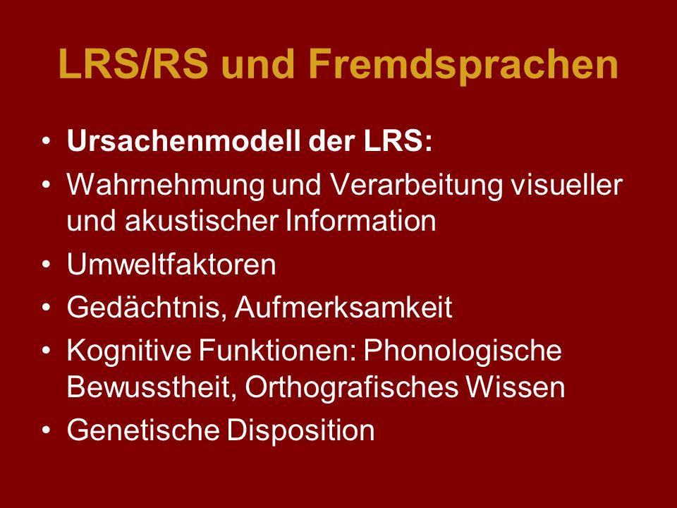LRS/RS und Fremdsprachen Ursachenmodell der LRS: Wahrnehmung und Verarbeitung visueller und akustischer Information Umweltfaktoren Gedächtnis, Aufmerk