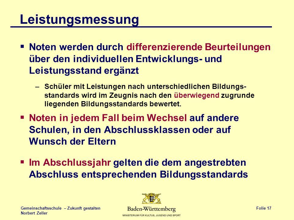 Folie 17 Gemeinschaftsschule – Zukunft gestalten Norbert Zeller Leistungsmessung Noten werden durch differenzierende Beurteilungen über den individuel